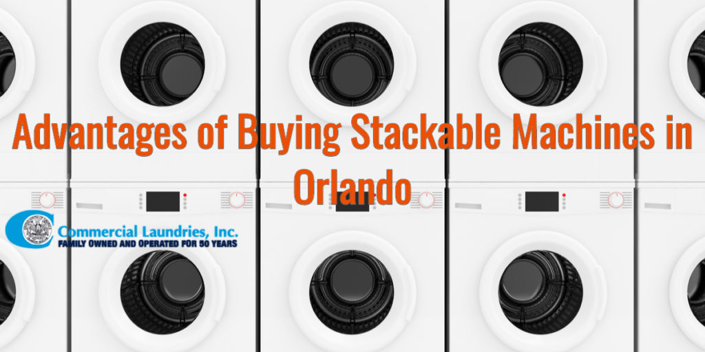 Advantages of Buying Stackable Machines in Orlando | CommercialLaundriesOrlando.com