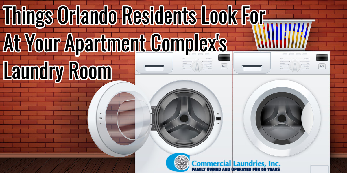 Things Orlando Residents Look For At Your Apartment Complex's Laundry Room _ CommercialLaundriesOrlando.com