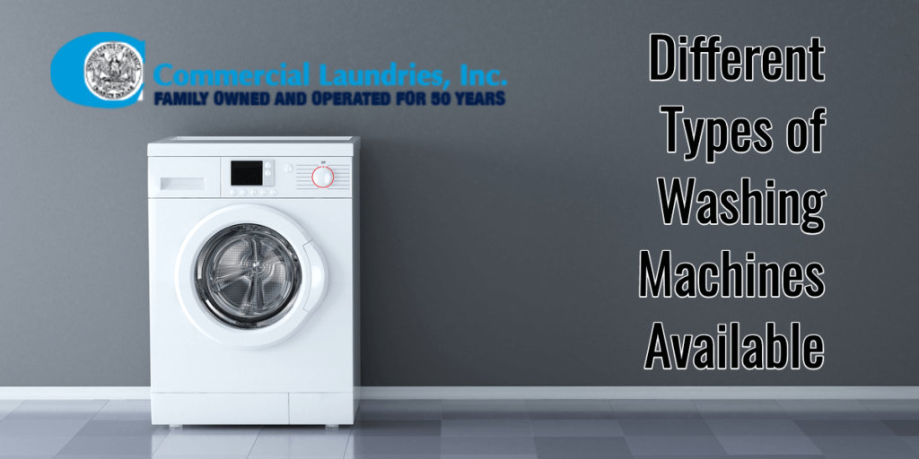Different Types of Washing Machines Available | CommercialLaundriesOrlando.com